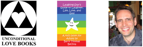 Laughing Star's Guide to Laughter, Life, Love, and God - Barry Thomas Bechta - Unconditional Love Books