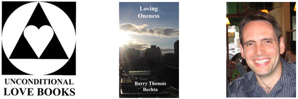 Loving Oneness - Barry Thomas Bechta - Unconditional Love Books