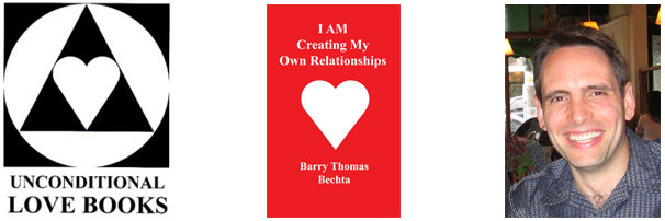 I AM Creating My Own Relationships - Barry Thomas Bechta - Unconditional Love Books